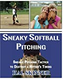 Sneaky Softball Pitching: Tactics to Destroy a Hitter's Timing