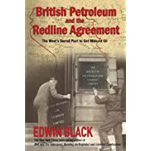 British Petroleum and the Redline Agreement: The West's Secret Pact to Get Mideast Oil (English Edition)