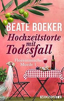 Hochzeitstorte mit Todesfall: Kriminalroman (Florentinische Morde 1) von [Boeker, Beate]