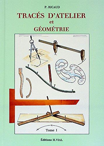Tracés d'atelier et géométrie, tome 1