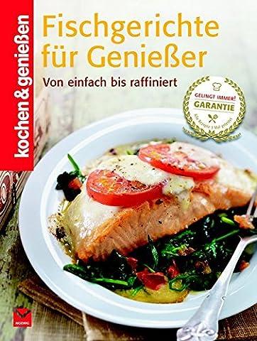 Fischgerichte für Genießer: Von einfach bis raffiniert (Kochen &