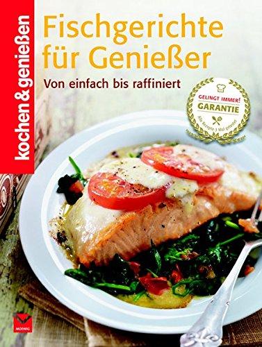 Fischgerichte für Genießer: Von einfach bis raffiniert (Kochen & Genießen)*
