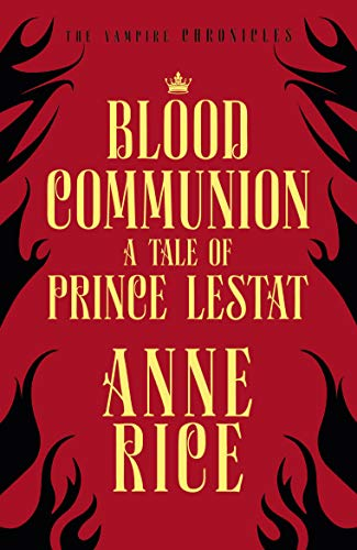 Blood Communion: A Tale of Prince Lestat (The Vampire Chronicles ...
