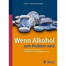 Wenn Alkohol zum Problem wird: Suchtgefahren erkennen - den Weg aus der Abhängigkeit finden