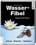 Wasser-Fibel Aquarium & Teich: Messen - Bewerten - Optimieren