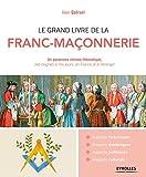 Le grand livre de la franc-maçonnerie: Un panorama chrono-thématique, des origines à nos jours, en France et à l'étranger (Le grand livre de...)