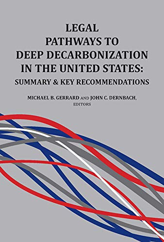 Legal Pathways to Deep Decarbonization in the United States: Summary and Key Recommendations (Environmental Law Institute) (English Edition)