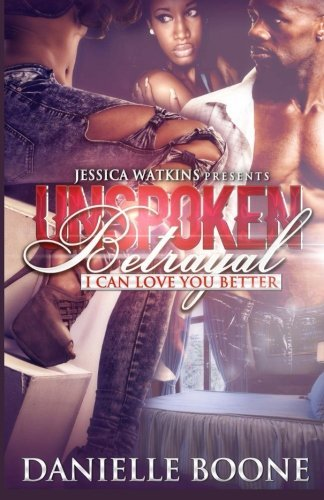 Unspoken Betrayal: I Can Love You Better by Danielle Boone (2015-03-15)