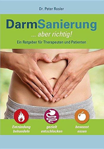 DarmSanierung - aber richtig: Neue Erkenntnisse zur Bedeutung des Darmes für Gesundheit und...