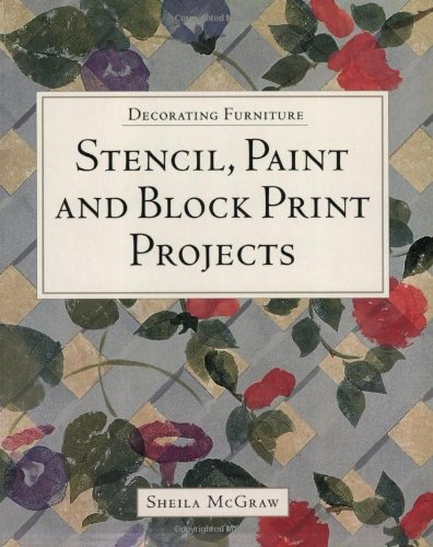 Stencil, Paint and Block Print Projects (Decorating furniture) por Sheila McGraw
