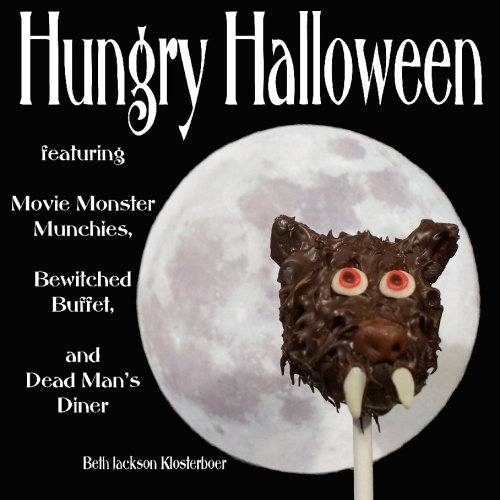 Hungry Halloween: featuring Movie Monster Munchies, Bewitched Buffet, and Dead Man's Diner (Movie Halloween)