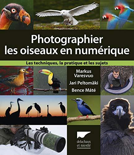 Photographier les oiseaux en numérique. Les techniques, la pratique et les sujets par Bence Mate