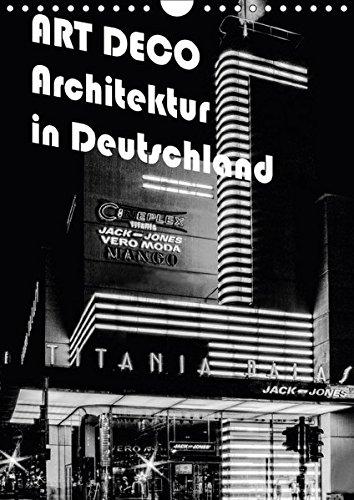ART DECO Architektur in Deutschland (Wandkalender 2018 DIN A4 hoch): Ein wunderbarer Überblick...