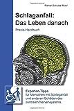 Schlaganfall: Das Leben danach: Experten-Tipps für Menschen mit Schlaganfall und anderen Schäden des zentralen Nervensystems - Rainer Schulze-Muhr