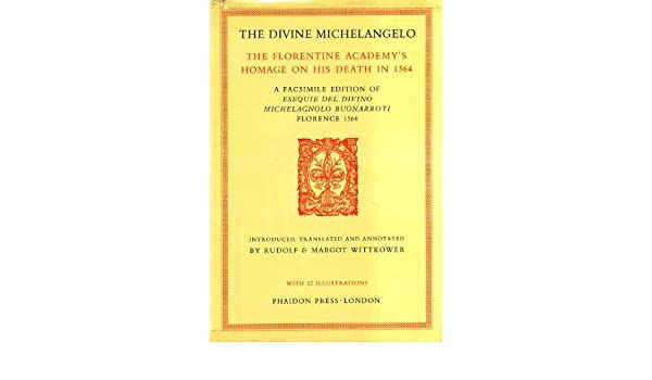 the divine michelangelo the florentine academys homage to his death in 1564 a facsimile edition