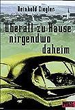 Reinhold Ziegler: Überall zu Hause, nirgendwo daheim