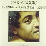 Caravaggio. Un artista per immagini. Ediz. spagnola