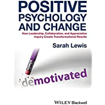 Positive Psychology and Change: How Leadership, Collaboration and Appreciative Inquiry Create Transformational Results
