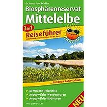 Biosphärenreservat Mittelelbe: 3in1-Reiseführer für Ihren Aktivurlaub, mit kompakten Reiseinfos, ausgewählten Wander- und Radtouren (3in1-Reiseführer / RF)
