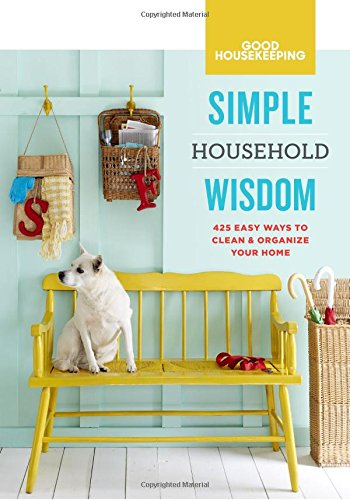 good-housekeeping-simple-household-wisdom-425-easy-ways-to-clean-organize-your-home