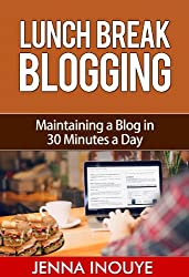 Lunch Break Blogging: Maintaining a Blog in 30 Minutes a Day
