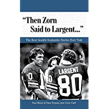 """Then Zorn Said to Largent. . ."": The Best Seattle Seahawks Stories Ever Told"