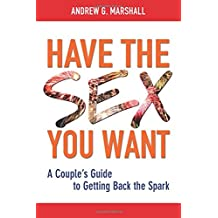 Have the Sex You Want: A Couple's Guide to Getting Back the Spark