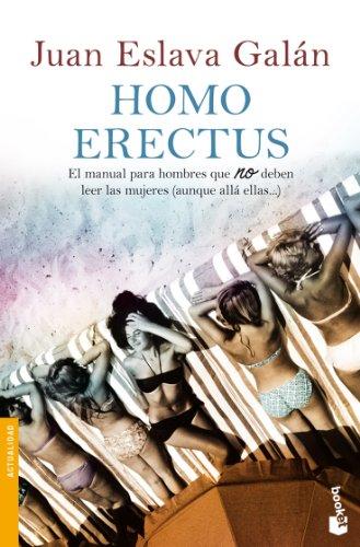 Homo erectus: El manual para hombres que NO deben leer las mujeres (aunque allá ellas...) (Divulgación. Actualidad) por Juan Eslava Galán