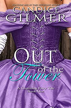 Out of the Tower: A Charming Adult Fairy Tale (The Charming Fairy Tales Book 1) by [Gilmer, Candice]