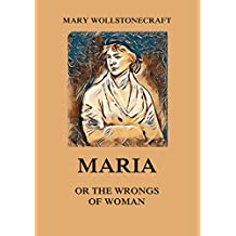 Maria or the Wrongs of Woman (English Edition)
