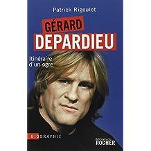 Gérard Depardieu : Itinéraire d'un ogre