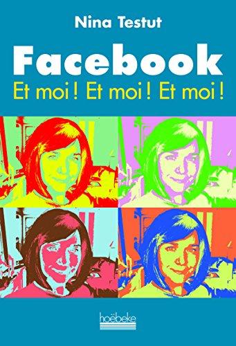 Facebook Et moi ! Et moi ! Et moi !