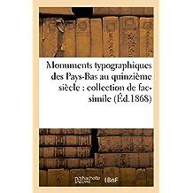 Monuments Typographiques Des Pays-Bas Au Quinzieme Siecle: Collection de Fac-Simile: D'Apres Les Originaux Conserves a la Bibliotheque Royale de La Haye Et Ailleurs (Generalites)