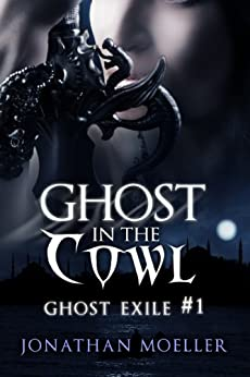 Ghost in the Cowl (Ghost Exile #1) (World of the Ghosts) by [Moeller, Jonathan]