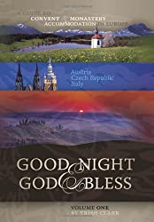 Good Night & God Bless [I]: A Guide to Convent & Monastery Accommodation in Europe - Volume One: Austria, Czech Republic, Italy: 1