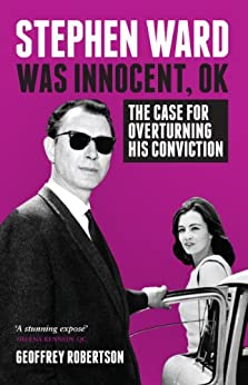 Stephen Ward Was Innocent, OK: The Case for Overturning His Conviction by [Robertson, Geoffrey]