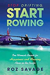 [(Stop Drifting, Start Rowing : One Woman's Search for Happiness and Meaning Alone on the Pacific)] [By (author) Roz Savage] published on (October, 2013)