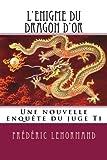 L'Enigme du dragon d'or - Une nouvelle enquête du juge Ti