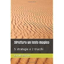 Struttura un testo magico: 5 strategie e 2 trucchi (Comunicazione, Band 1)