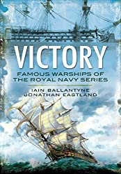 Victory: From Fighting the Armada to Trafalgar and Beyond (Famous Warships of/Royal Navy)