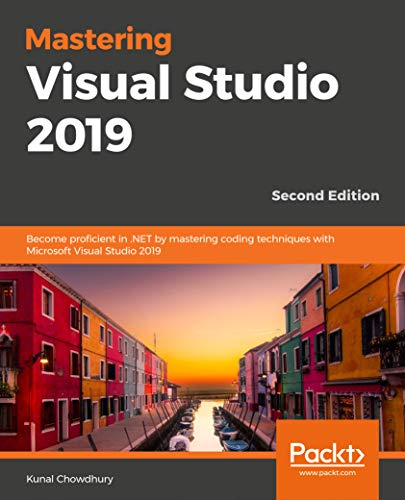 Mastering Visual Studio 2019 - Second Edition: Become proficient in .NET by mastering coding techniques with Microsoft Visual Studio 2019 (English Edition)