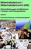 Wirtschaftsfachwirt / Wirtschaftsfachwirtin (IHK) - Wirtschaftsbezogene Qualifikationen: Trainings- und Prüfungssoftware