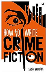 How To Write Crime Fiction by Sarah Williams (2015-03-05)