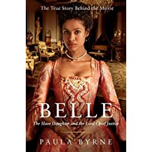 Belle: The Slave Daughter and the Lord Chief Justice by Paula Byrne (2014-04-29)