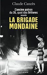 L'ancien patron du 36, quai des Orfèvres raconte la brigade mondaine par Claude Cancès