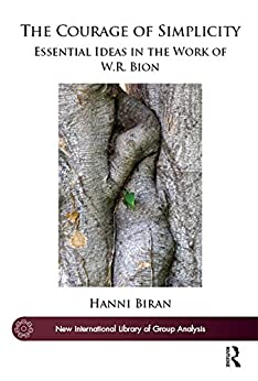 Descarga gratuita The Courage of Simplicity: Essential Ideas in the Work of W.R. Bion (The New International Library of Group Analysis) Epub
