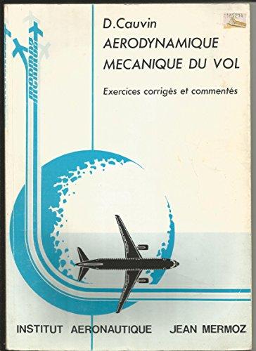 Aerodynamique et Mécanique du Vol : exercices corrigés et commentés par D. Cauvin