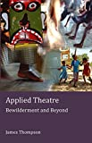 Applied Theatre: Bewilderment and Beyond (Stage and Screen Studies)