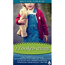 I Looked Away: A Written Fireside Book