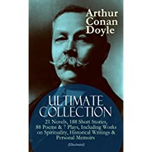 ARTHUR CONAN DOYLE Ultimate Collection: 21 Novels, 188 Short Stories, 88 Poems & 7 Plays, Including Works on Spirituality, Historical Writings & Personal ... History of the Great War… (English Edition)